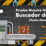 NO DES + VUELTAS, PRUEBA NUESTRO NUEVO BUSCADOR VACACIONAL