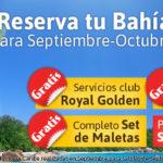 Club Royal Golden Gratis, Set de Maletas Gratis, Atenciones Especiales Gratis…